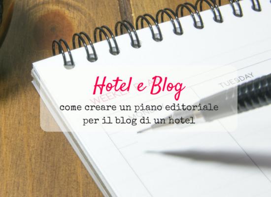 Come creare un piano editoriale per il blog di un hotel
