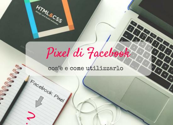 Pixel di Facebook cos'è e come utilizzarlo per le tue campagne