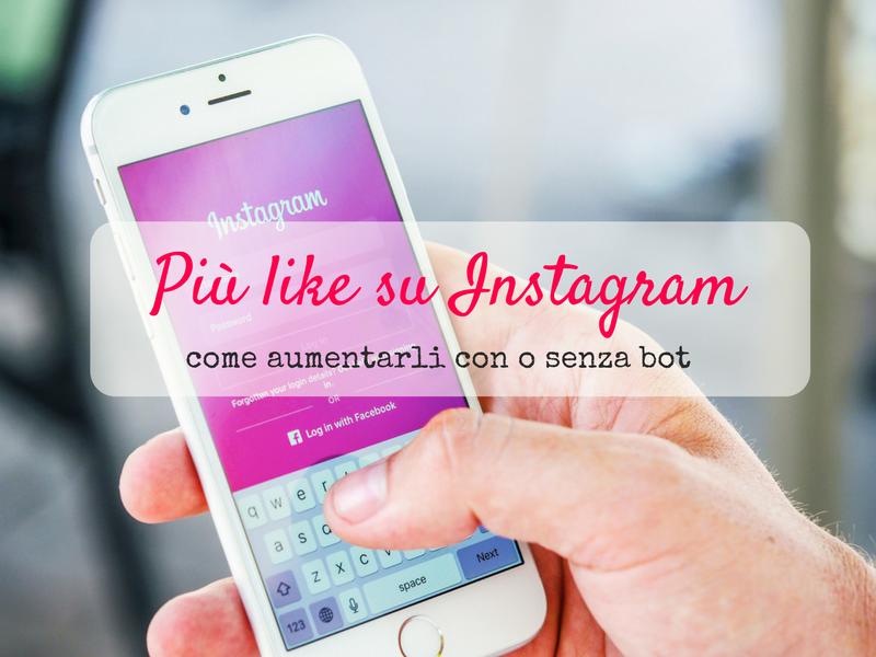 come aumentare i like su instagram con o senza bot