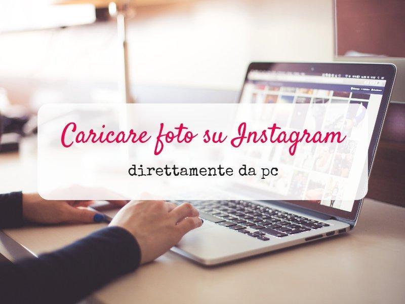 Come caricare foto su Instagram da pc